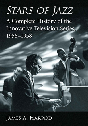 Stars of Jazz, A Complete History of the Innovative Television Series, 1956-1958, par James A. Harrod, McFarland & Company, Inc. Publishers