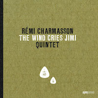 2012. Rémi Charmasson Quintet, The Wind Cries Jimi, AJMI Series