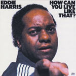 1976. Eddie Harris, How Can You Live Like That?