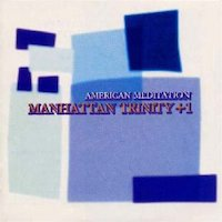 1997. Manhattan Trinity +1, American Meditation