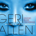 Geri Allen, Grand River Crossings: Motown & Motor City Inspirations, Motéma