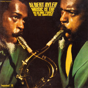 1969. Albert Ayler, Music Is the Healing Force of the Universe, Impulse!
