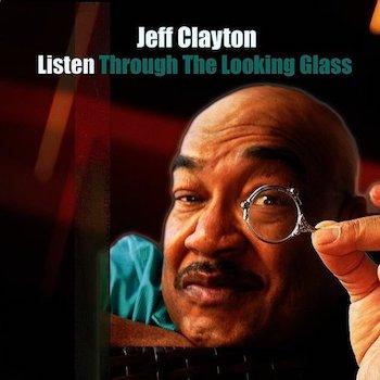 2018. Jeff Clayton, Listen Through The Looking Glass