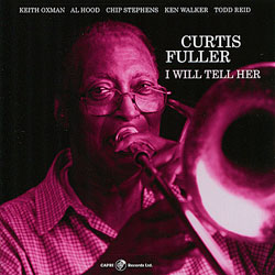 2010, Curtis Fuller I Will Tell Her