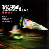 2012, Kenny Wheeler-Norma Winstone, London Vocal Project, Mirrors, Edition