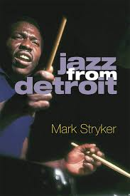 Jazz From Detroit, Mark Striker, University id Michigan Press