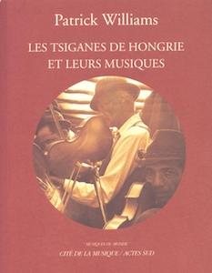 1996. Patrick Williams, Les Tsiganes de Hongrie et leurs musiques, Cité de la Musique/Actes Sud