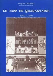 Jacques Chesnel, Le Jazz en quarantaine: 1940-1946, Isoete, 1994