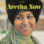 1968. Aretha Franklin, Aretha Now, Atlantic