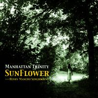2008. Manhattan Trinity, Sunflower: Henry Mancini Songbook