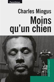 Charles Mingus, Moins qu'un chien, Editions Parenthèses
