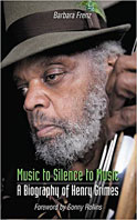 Music to Silence to Music: A Biography of Henry Grimes, Barbara Frenz, Northway Publications, 2015