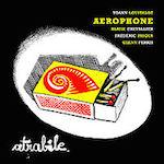 2016. Aérophone, Atrabile, Bruit Chic