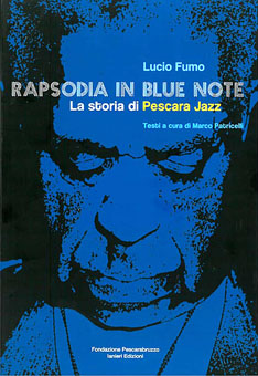 Lucio Fumo, Rapsodia in Blue Note: La storia di Pescara Jazz
