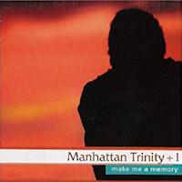 1998. Manhattan Trinity, Make Me a Memory