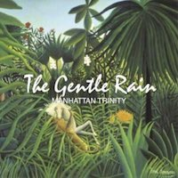 2006. Manhattan Trinity, The Gentle Rain