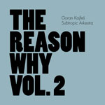 2014, Goran Kajfes Subtropic Arkestra, RThe Reason Why vol.2 Vol. 2