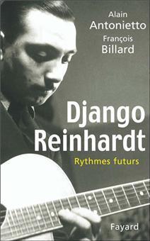 Alain Antonietto et François Billard, Django Reinhardt: Rythmes futurs, 2004, Fayard