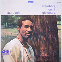 1968. Max Roach, Members Don't Git Weary