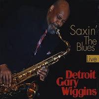 2011. Detroit Gary Wiggins, Saxin' the Blues: Live