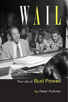 Wail: The Life of Bud Powell by Peter Pullman